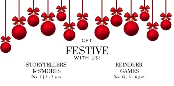 Get festive with us! Storytellers and S'mores Dec. 7 - Reindeer Games Dec. 13