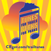 Tunes for Trails, Perks for Parks - CRgov.com/trailtunes