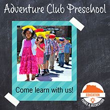 Adventure Club Preschool registration; Come learn with us!